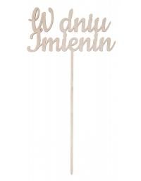 """""""W dniu imienin"""" napis drewniany na piku"""